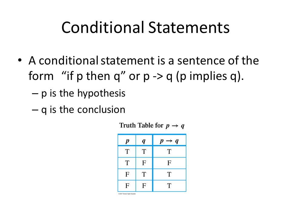 Conditional Statements A conditional statement is a sentence of the form if p then q or p -> q (p implies q).