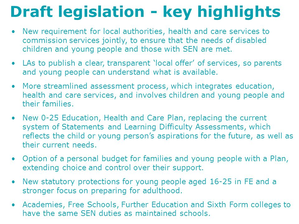 Draft legislation - key highlights New requirement for local authorities, health and care services to commission services jointly, to ensure that the needs of disabled children and young people and those with SEN are met.