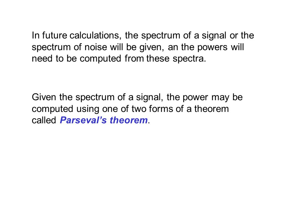 Given the spectrum of a signal, the power may be computed using one of two forms of a theorem called Parseval's theorem.