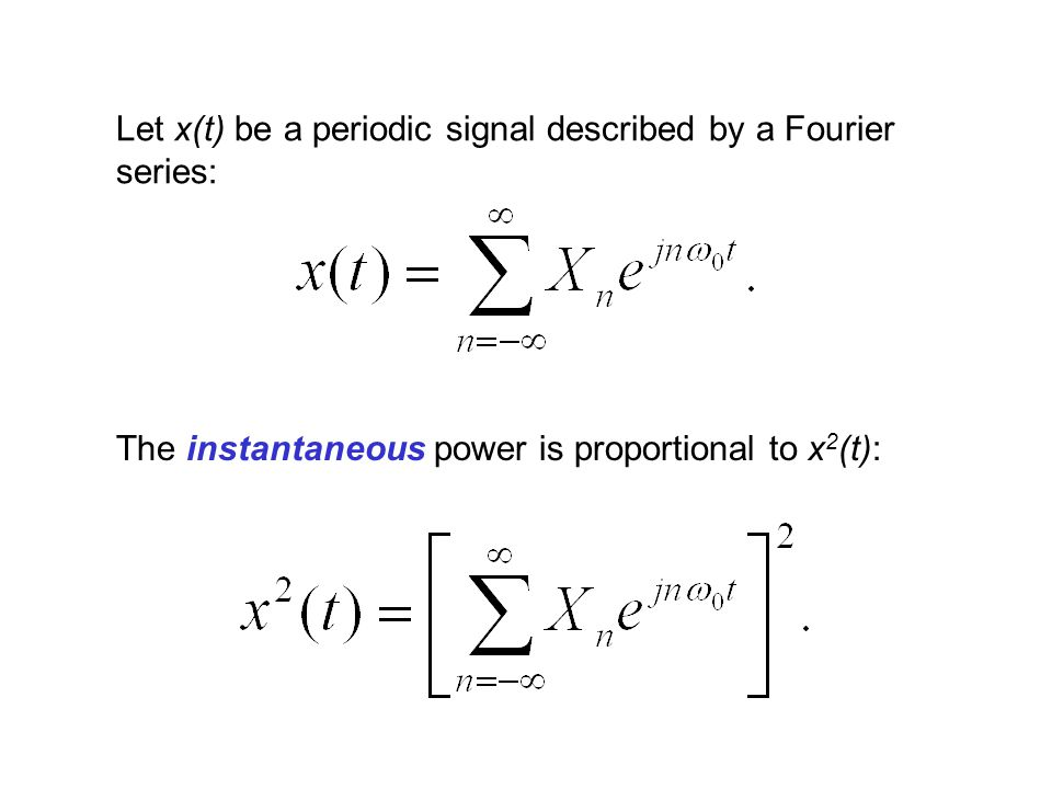 Let x(t) be a periodic signal described by a Fourier series: The instantaneous power is proportional to x 2 (t):