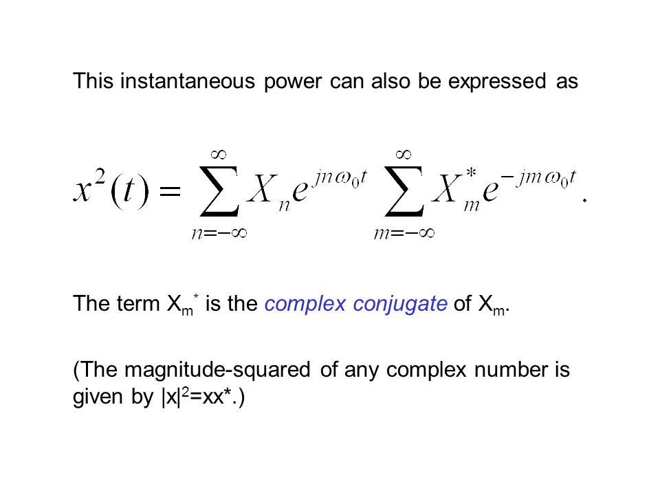 This instantaneous power can also be expressed as The term X m * is the complex conjugate of X m.