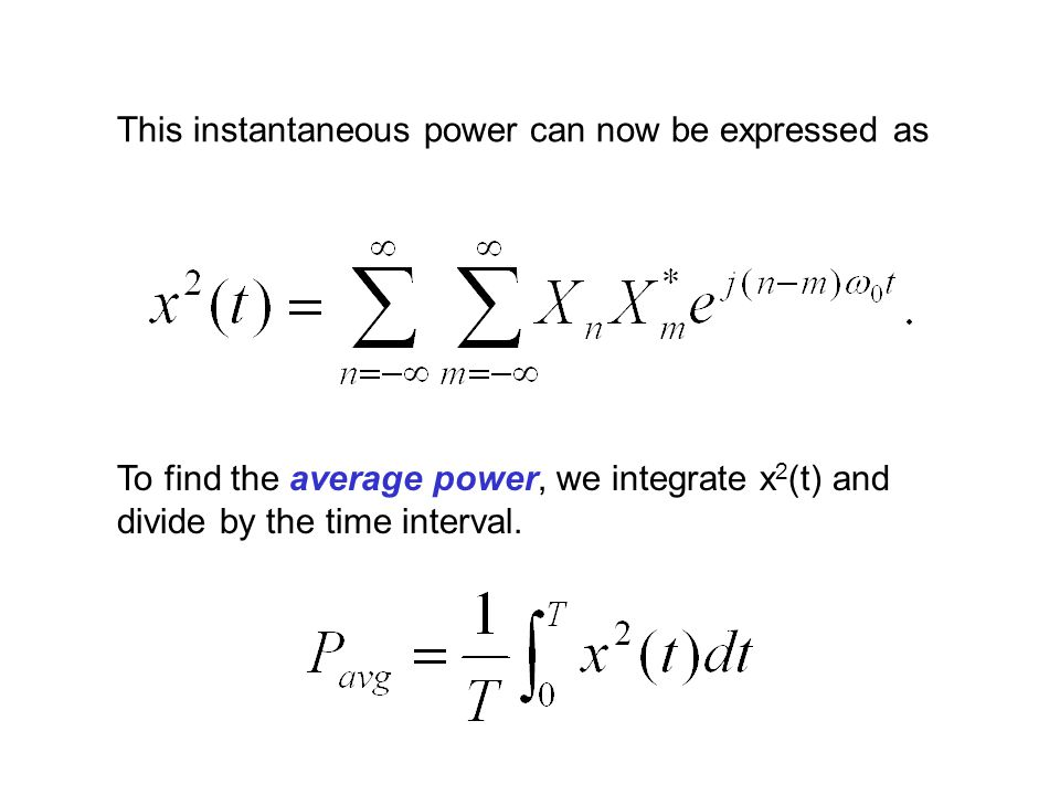 This instantaneous power can now be expressed as To find the average power, we integrate x 2 (t) and divide by the time interval.