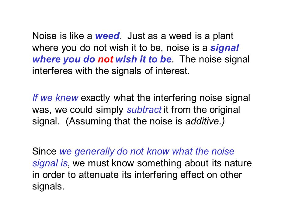 Noise is like a weed.