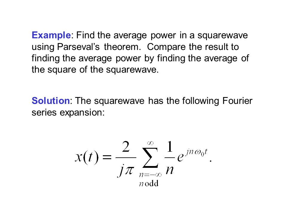 Example: Find the average power in a squarewave using Parseval's theorem.