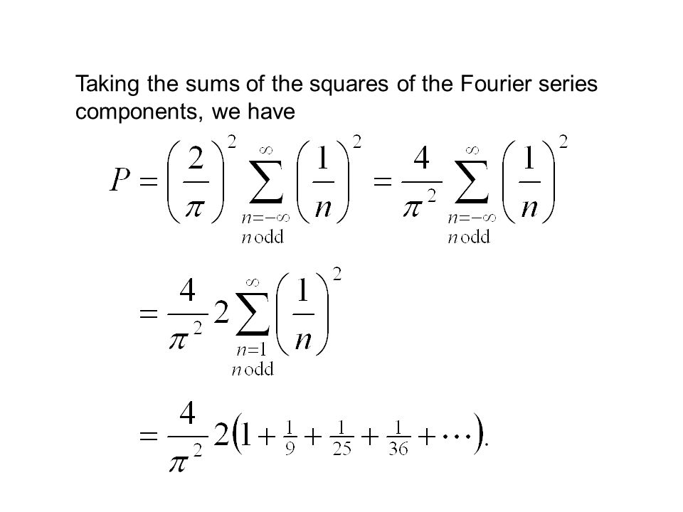 Taking the sums of the squares of the Fourier series components, we have