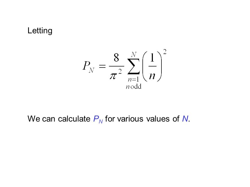 Letting We can calculate P N for various values of N.