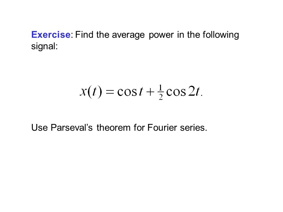 Exercise: Find the average power in the following signal: Use Parseval's theorem for Fourier series.