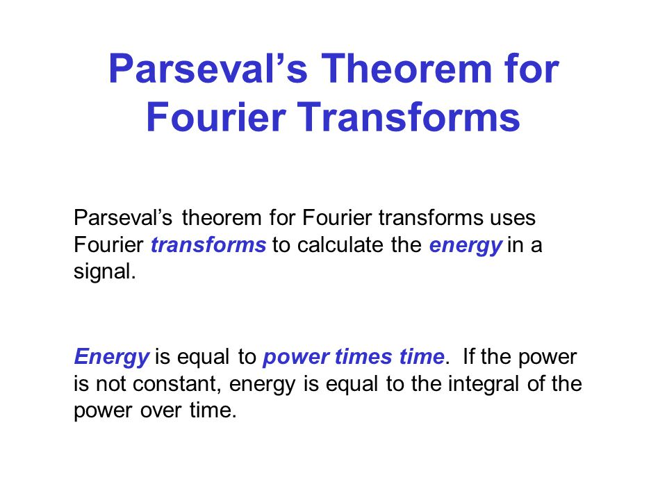 Parseval's Theorem for Fourier Transforms Parseval's theorem for Fourier transforms uses Fourier transforms to calculate the energy in a signal.
