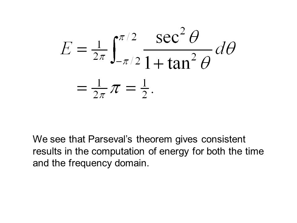 We see that Parseval's theorem gives consistent results in the computation of energy for both the time and the frequency domain.