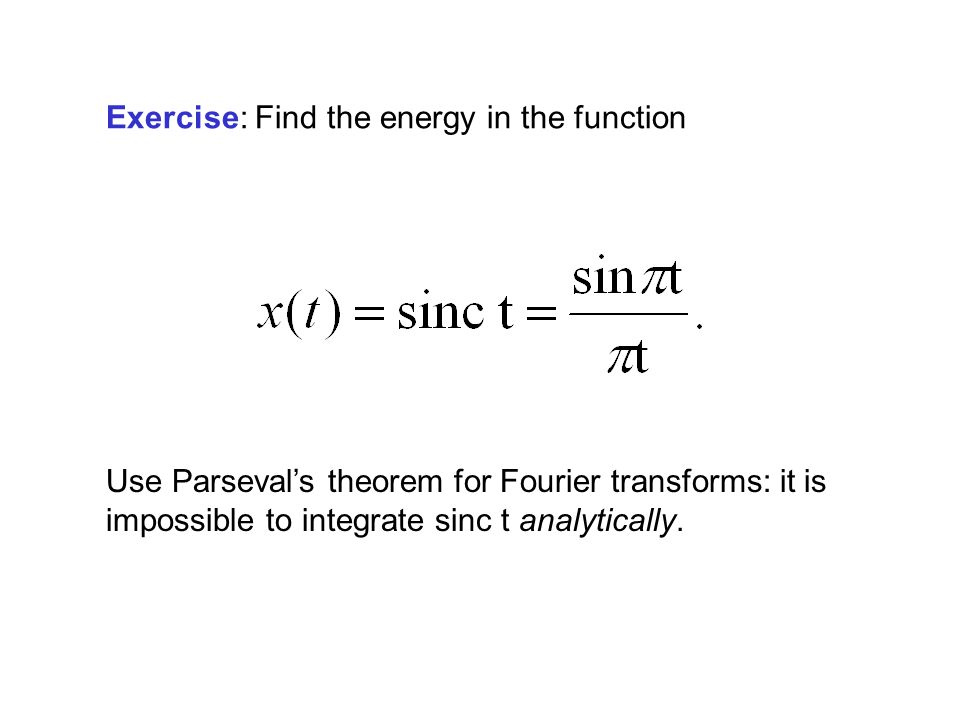 Exercise: Find the energy in the function Use Parseval's theorem for Fourier transforms: it is impossible to integrate sinc t analytically.