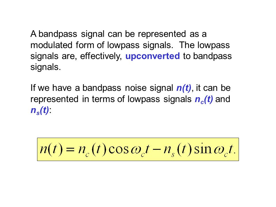 A bandpass signal can be represented as a modulated form of lowpass signals.