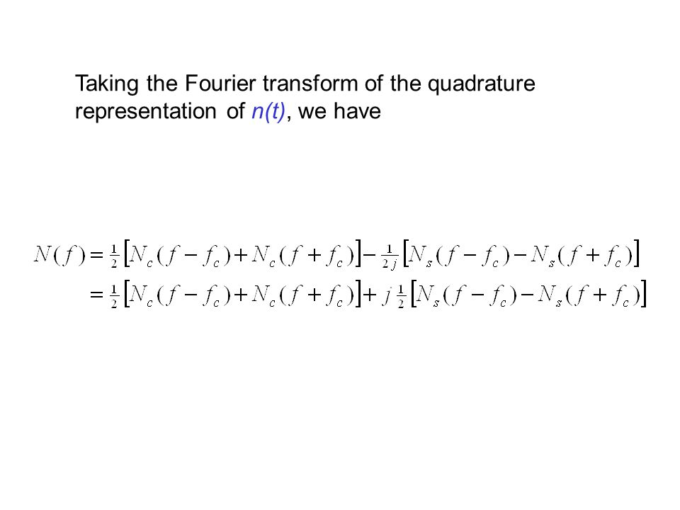 Taking the Fourier transform of the quadrature representation of n(t), we have