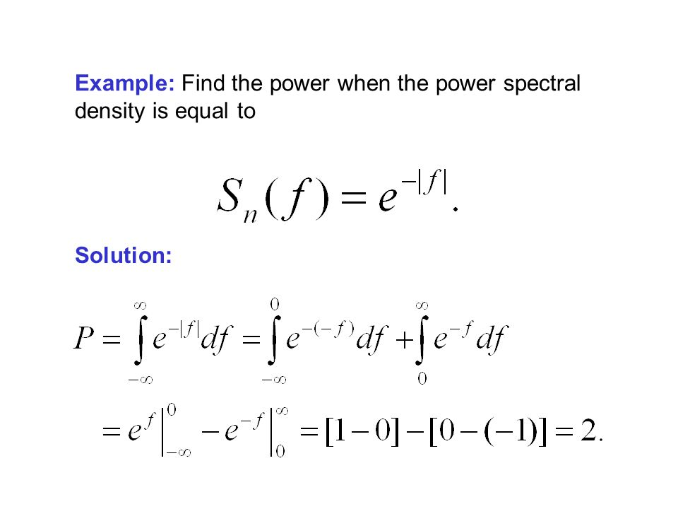 Example: Find the power when the power spectral density is equal to Solution: