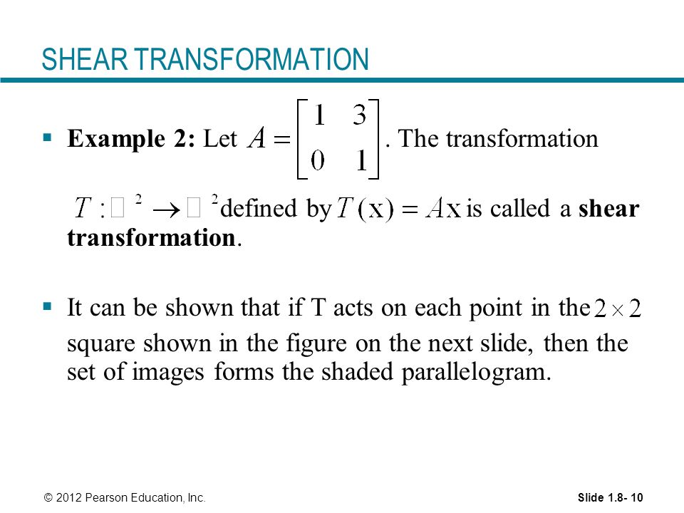 Slide © 2012 Pearson Education, Inc. SHEAR TRANSFORMATION  Example 2: Let.