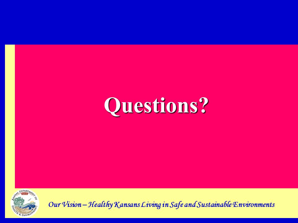 Our Vision – Healthy Kansans Living in Safe and Sustainable Environments Questions