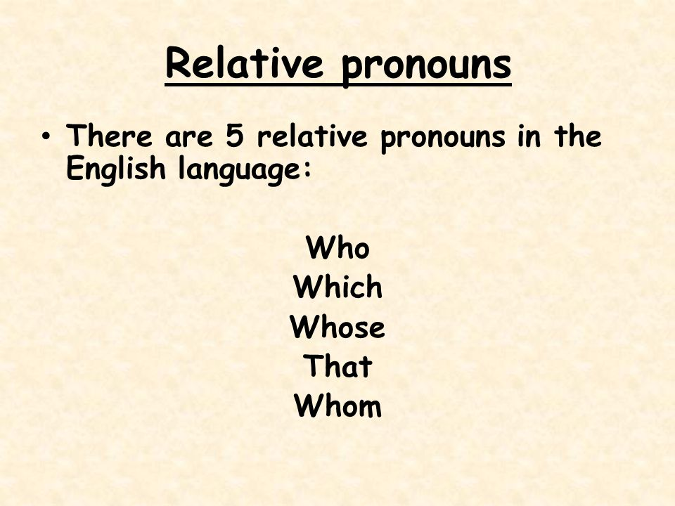 Relative pronouns There are 5 relative pronouns in the English language: Who Which Whose That Whom