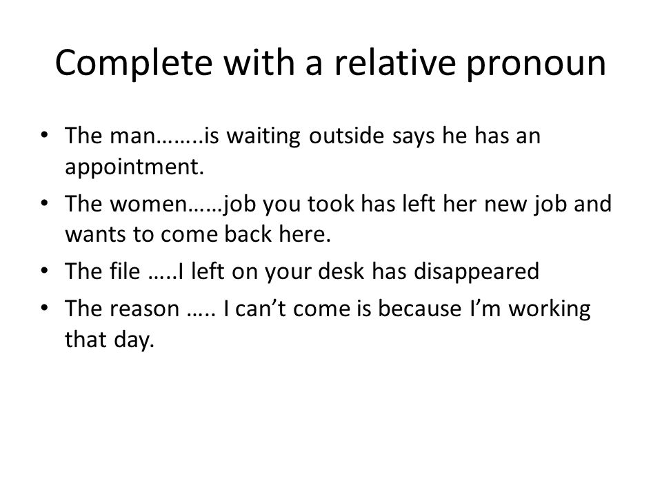 Complete with a relative pronoun The man……..is waiting outside says he has an appointment.