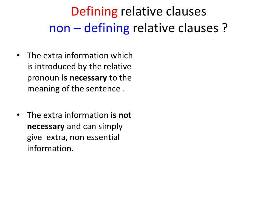 Defining relative clauses non – defining relative clauses .