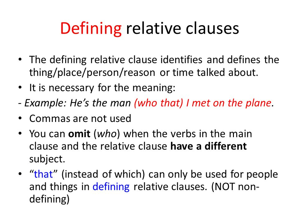 Defining relative clauses The defining relative clause identifies and defines the thing/place/person/reason or time talked about.