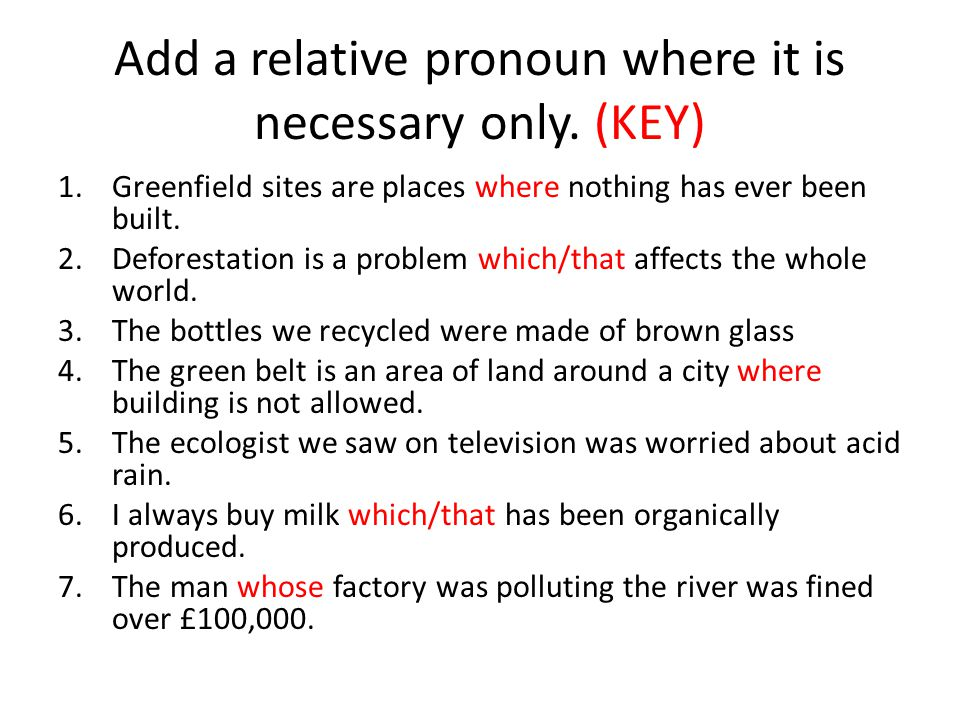Add a relative pronoun where it is necessary only.