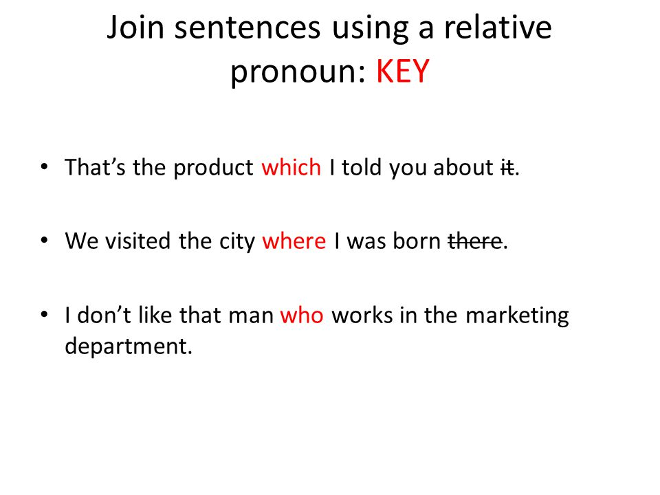 Join sentences using a relative pronoun: KEY That's the product which I told you about it.
