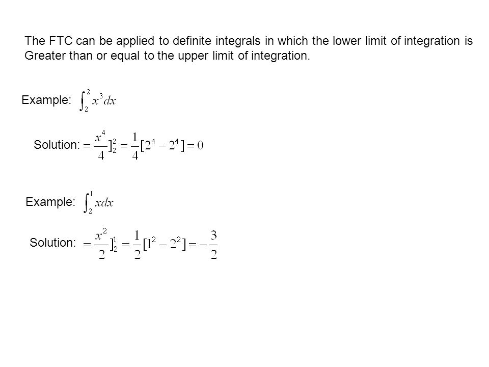 The FTC can be applied to definite integrals in which the lower limit of integration is Greater than or equal to the upper limit of integration.