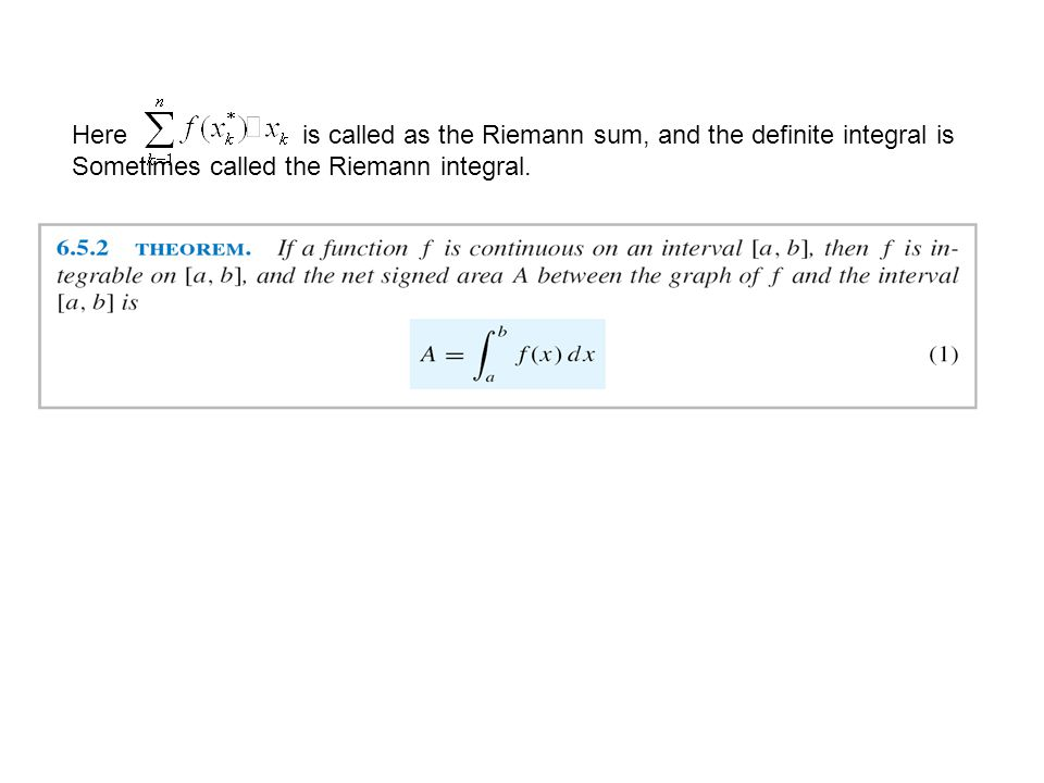 Here is called as the Riemann sum, and the definite integral is Sometimes called the Riemann integral.