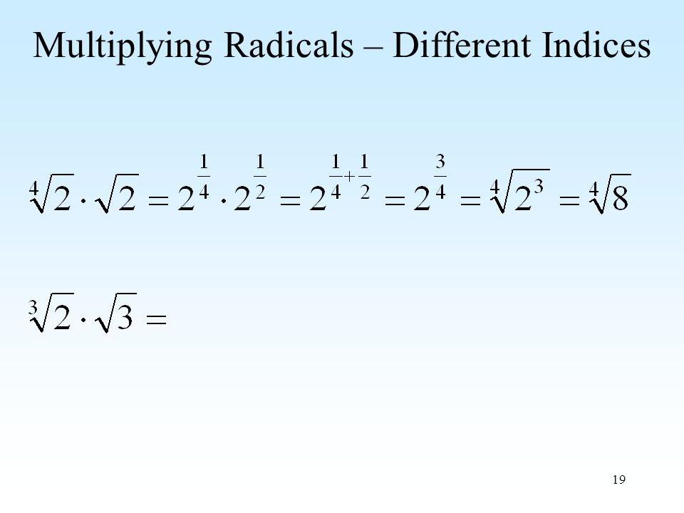 19 Multiplying Radicals – Different Indices