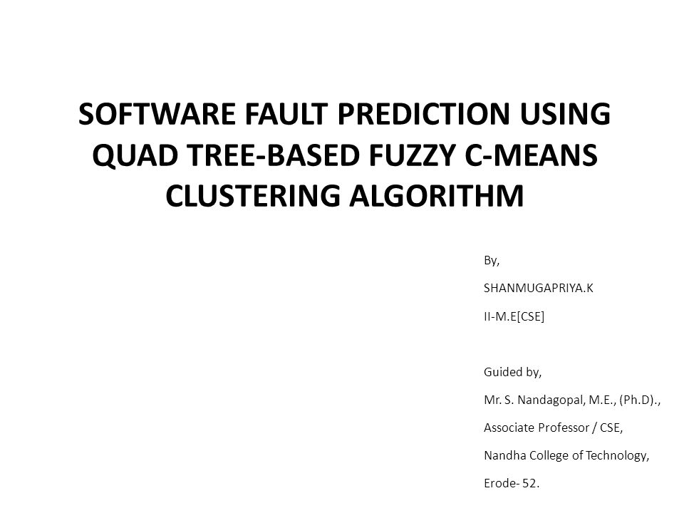 SOFTWARE FAULT PREDICTION USING QUAD TREE-BASED FUZZY C