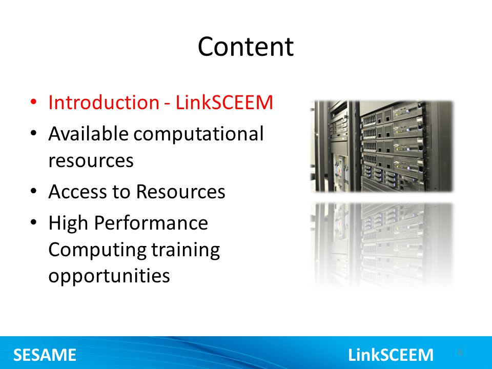 Content Introduction - LinkSCEEM Available computational resources Access to Resources High Performance Computing training opportunities 8 SESAME LinkSCEEM