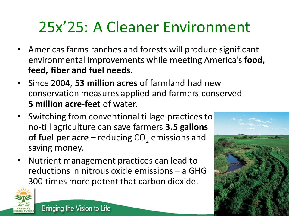 25x'25: A Cleaner Environment Americas farms ranches and forests will produce significant environmental improvements while meeting America's food, feed, fiber and fuel needs.