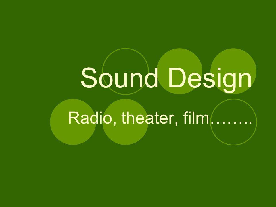 Sound Design Radio, theater, film……    Elements of Sound
