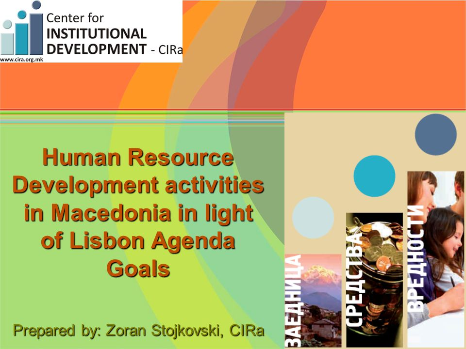 Human Resource Development activities in Macedonia in light of Lisbon Agenda Goals Prepared by: Zoran Stojkovski, CIRa