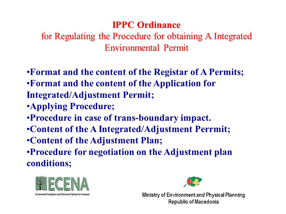 IPPC Ordinance for Regulating the Procedure for obtaining A Integrated Environmental Permit Format and the content of the Registar of A Permits; Format and the content of the Application for Integrated/Adjustment Permit; Applying Procedure; Procedure in case of trans-boundary impact.