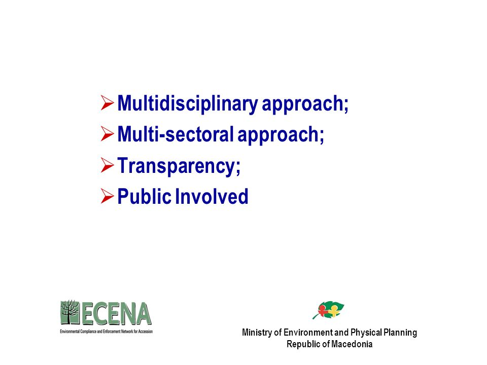  Multidisciplinary approach;  Multi-sectoral approach;  Transparency;  Public Involved Ministry of Environment and Physical Planning Republic of Macedonia