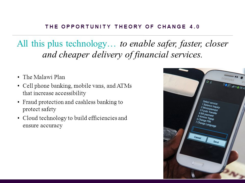THE OPPORTUNITY THEORY OF CHANGE 4.0 All this plus technology… to enable safer, faster, closer and cheaper delivery of financial services.