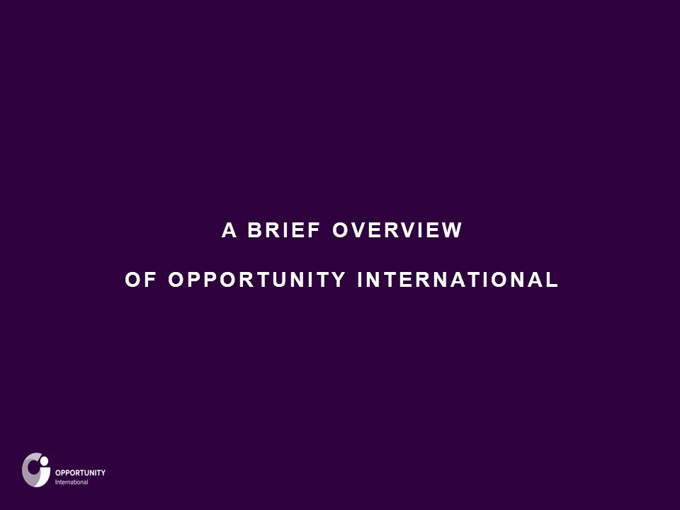 A BRIEF OVERVIEW OF OPPORTUNITY INTERNATIONAL