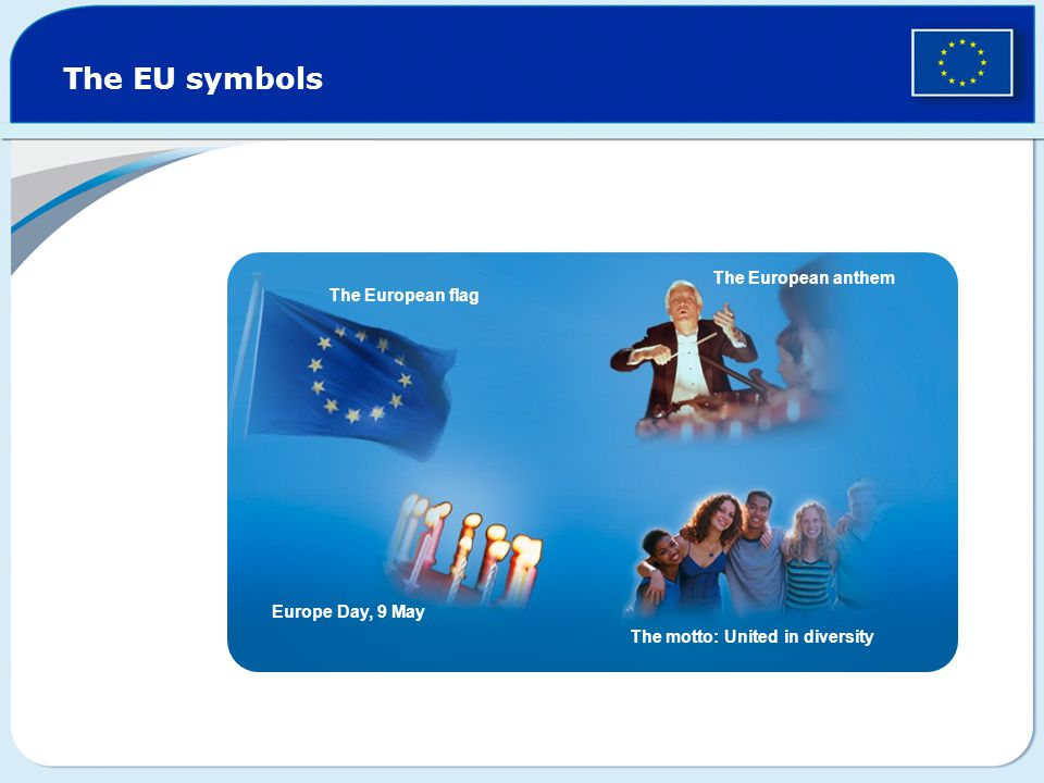 The EU symbols The European flag The European anthem Europe Day, 9 May The motto: United in diversity