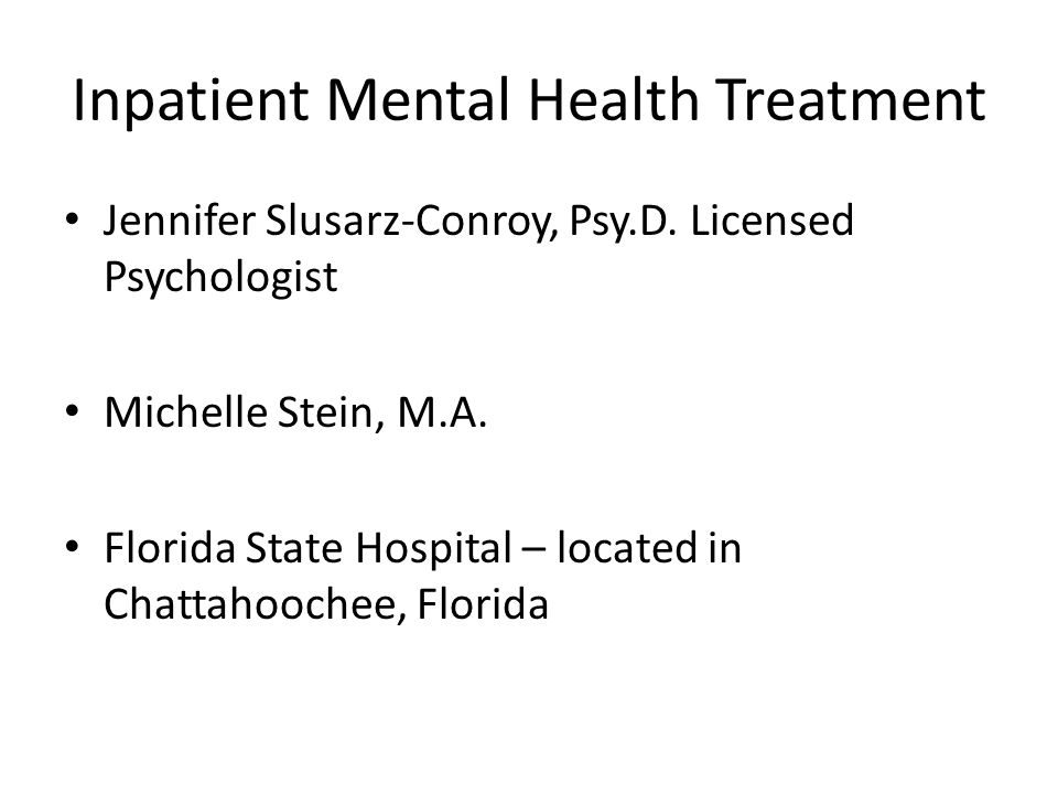 Inpatient Mental Health Treatment Jennifer Slusarz-Conroy, Psy.D.