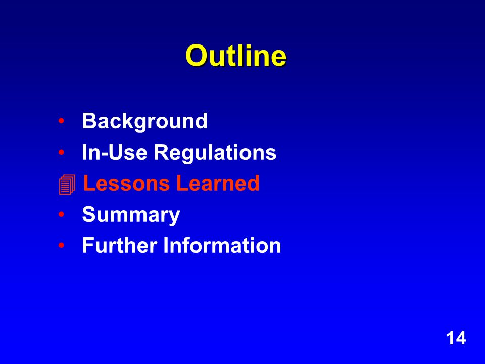 Outline Background In-Use Regulations  Lessons Learned Summary Further Information 14