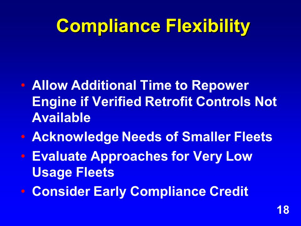 Compliance Flexibility Allow Additional Time to Repower Engine if Verified Retrofit Controls Not Available Acknowledge Needs of Smaller Fleets Evaluate Approaches for Very Low Usage Fleets Consider Early Compliance Credit 18