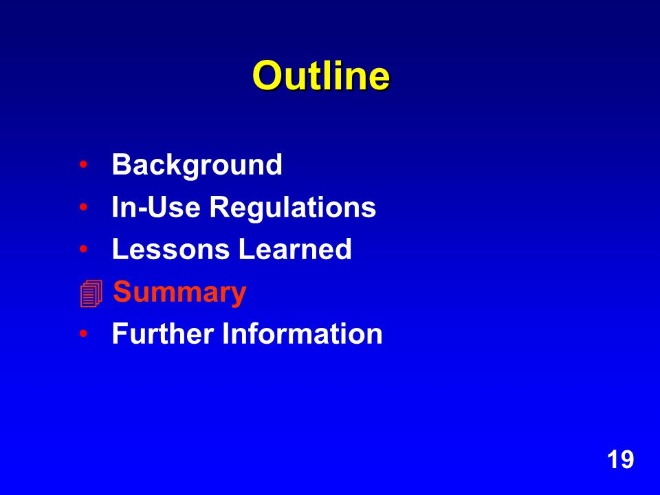 Outline Background In-Use Regulations Lessons Learned  Summary Further Information 19