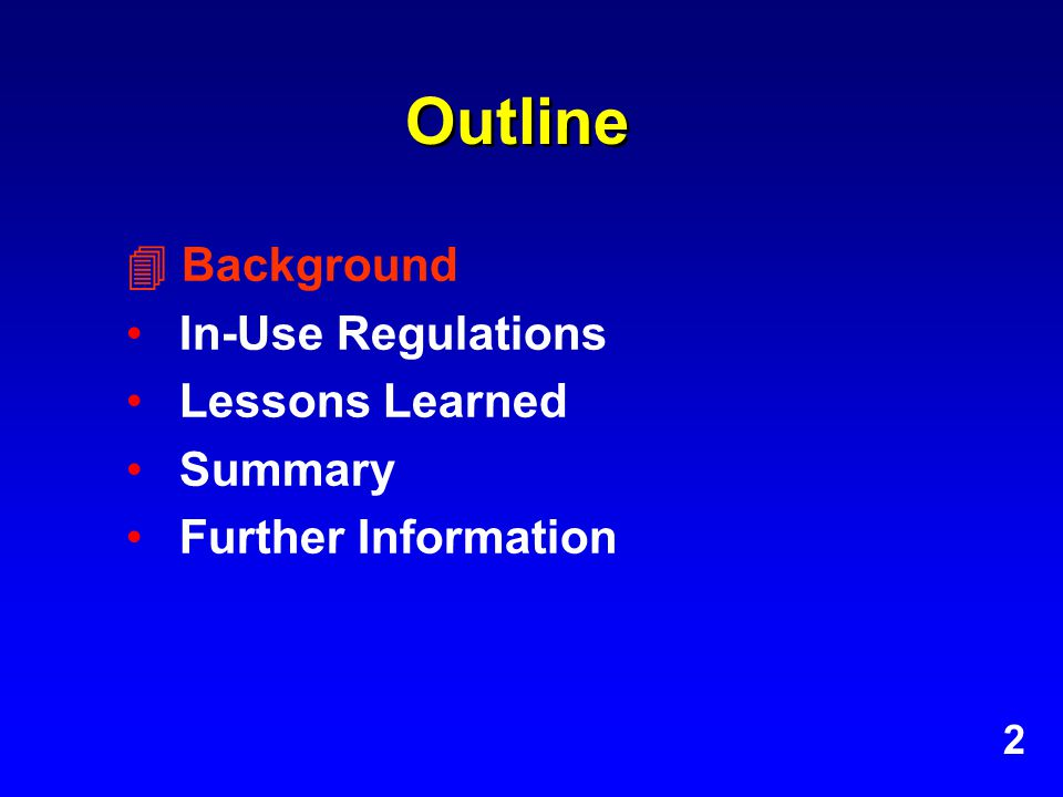 Outline  Background In-Use Regulations Lessons Learned Summary Further Information 2