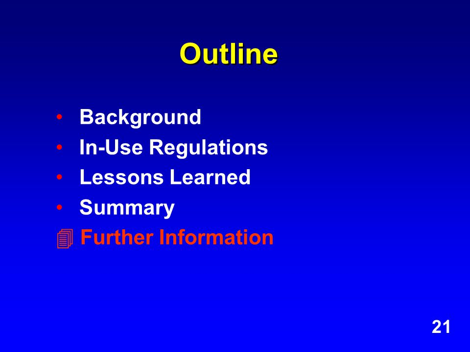 Outline Background In-Use Regulations Lessons Learned Summary  Further Information 21