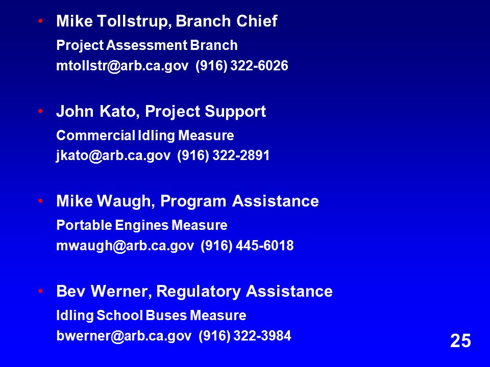 Mike Tollstrup, Branch Chief Project Assessment Branch (916) John Kato, Project Support Commercial Idling Measure (916) Mike Waugh, Program Assistance Portable Engines Measure (916) Bev Werner, Regulatory Assistance Idling School Buses Measure (916)
