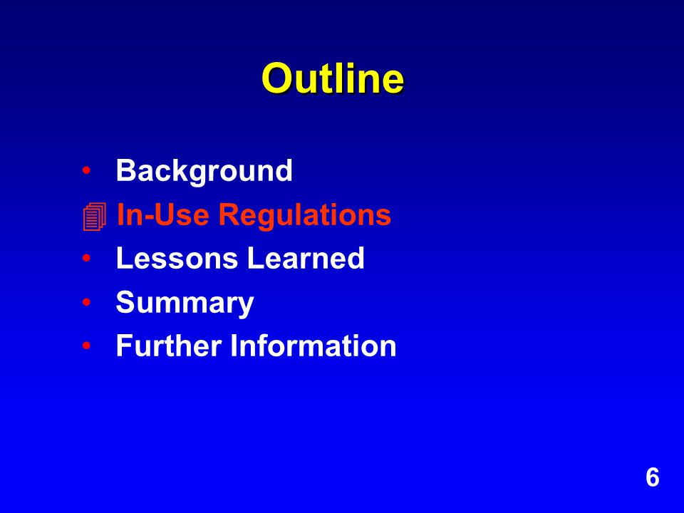 Outline Background  In-Use Regulations Lessons Learned Summary Further Information 6