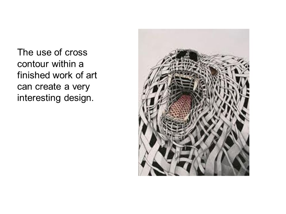 The use of cross contour within a finished work of art can create a very interesting design.