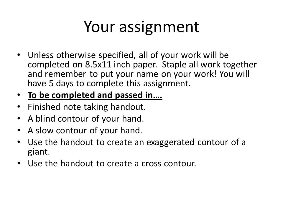Your assignment Unless otherwise specified, all of your work will be completed on 8.5x11 inch paper.