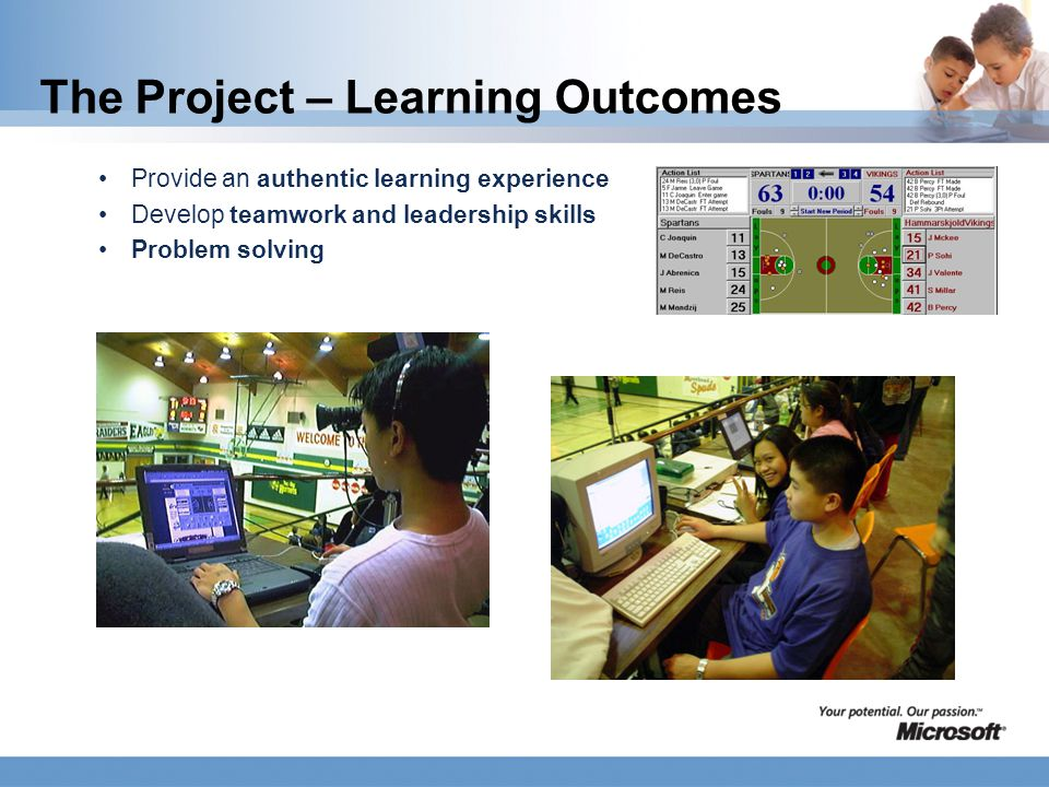 The Project – Learning Outcomes Provide an authentic learning experience Develop teamwork and leadership skills Problem solving