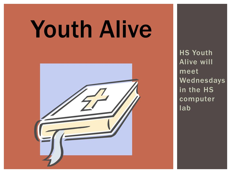 HS Youth Alive will meet Wednesdays in the HS computer lab Youth Alive